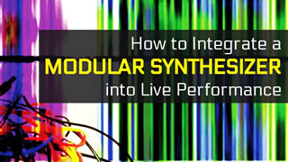[Blog] How to Integrate a Modular Synthesizer into Live Performance