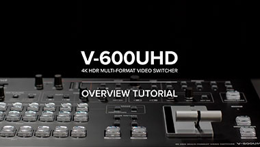 V-600UHD Tutorial Videos